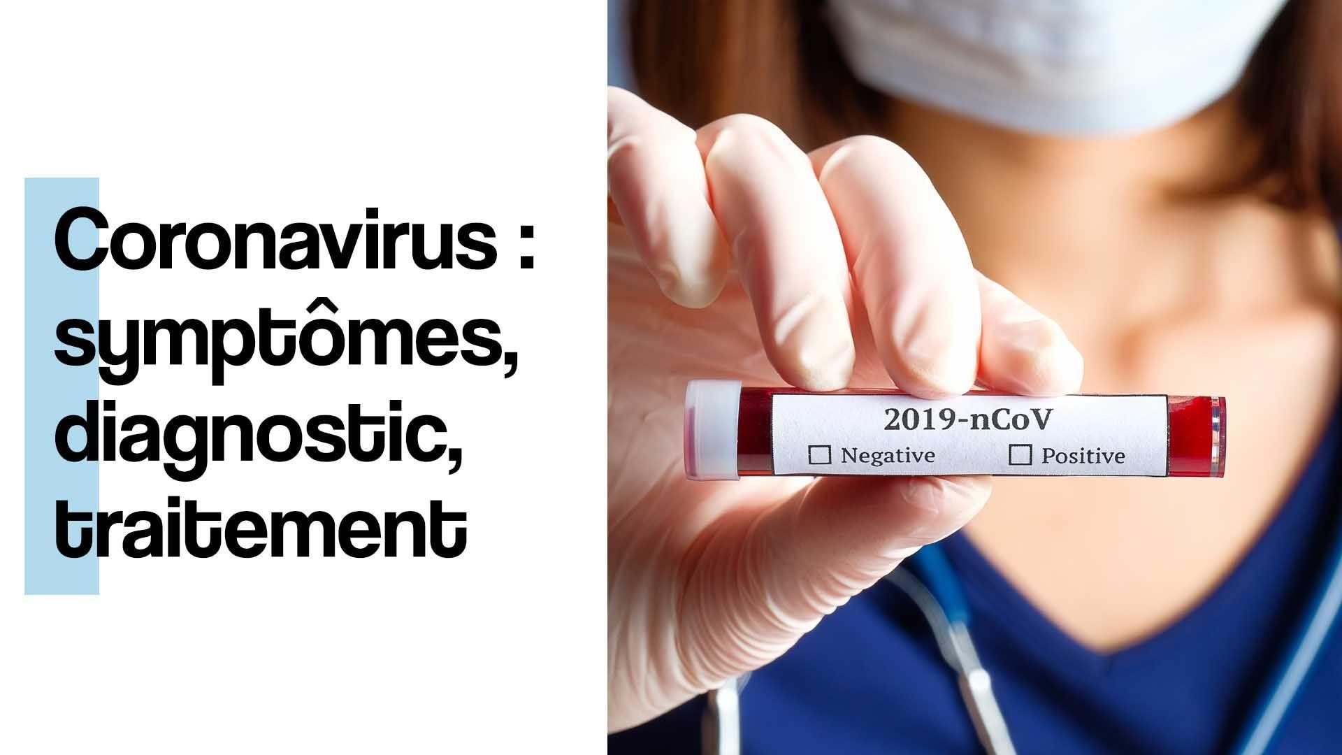 Coronavirus : symptômes, diagnostic et traitement
