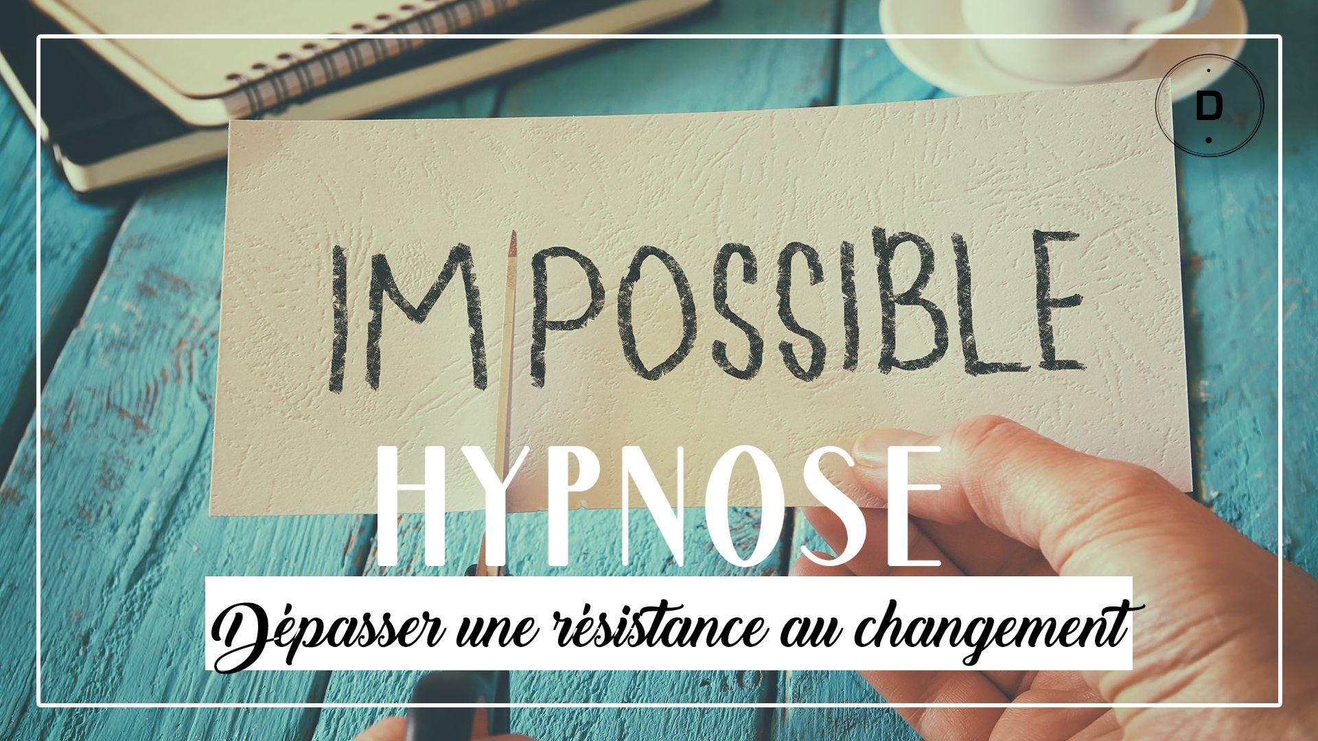 HYPNOSE  - Dépasser une résistance au changement (20 min)