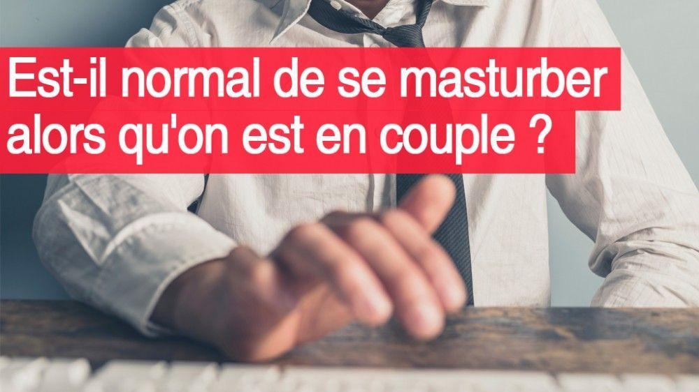 Est-il normal de se masturber alors qu'on est en couple ?