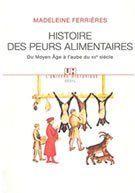 Histoire des peurs alimentaires - Madeleine Ferrières