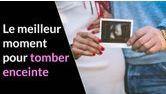 meilleur moment pour tomber enceinte