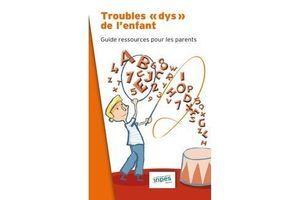 Dyslexies, dysphasies, dyspraxies... un guide pour les parents