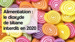 dioxyde de titane interdit en 2020