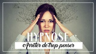 HYPNOSE  - Arrêter de trop penser (20 min)