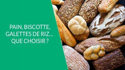 Pain, biscotte, galettes de riz… Que choisir ?