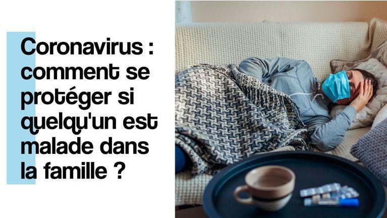 Coronavirus : comment se protéger si quelqu'un est malade dans la famille ?