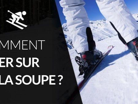 Comment skier sur de la soupe ?