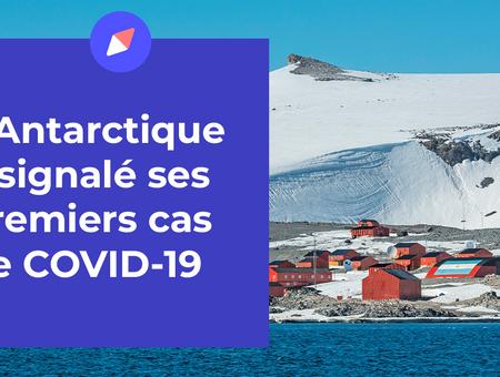 L'Antarctique a signalé ses premiers cas de COVID-19