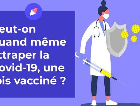 Peut-on quand même attraper la Covid-19, une fois vacciné ?
