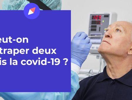 Peut-on attraper deux fois la covid-19 ?