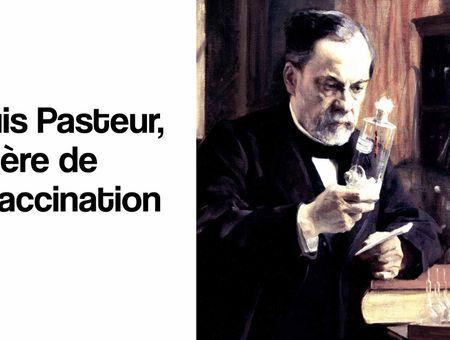 Louis Pasteur, le père de la vaccination