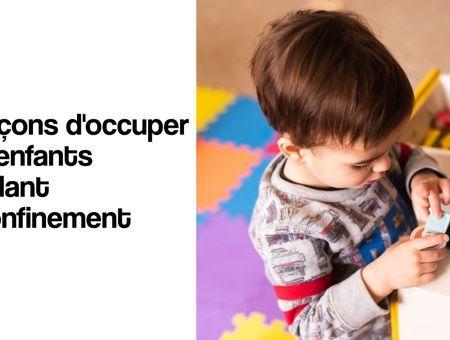 10 façons d'occuper vos enfants pendant le confinement