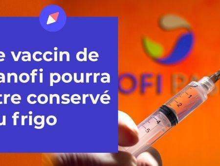 Coronavirus : le vaccin de Sanofi pourra être conservé au frigo