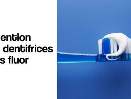 Dentifrice : ne faites pas l'impasse sur le fluor