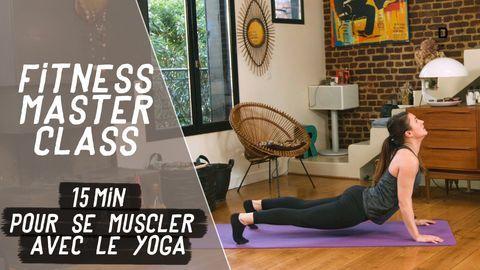 15 min pour se muscler avec le yoga – Fitness Master Class