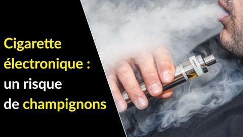 champignons cigarette electronique