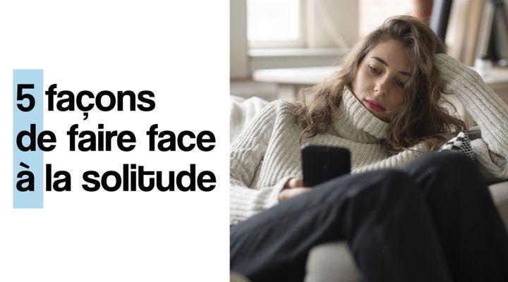5 façons de faire face à la solitude