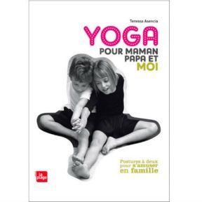 Faire du yoga à 2: Yoga pour maman, papa et moi