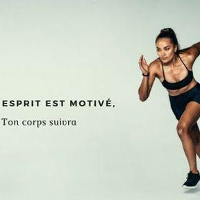 Si ton esprit est motivé, ton corps suivra