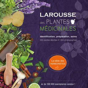 Larousse des plantes médicinales: Identification, préparation, soins