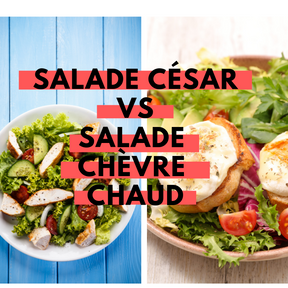 Calories : Salade César vs salade chèvre chaud