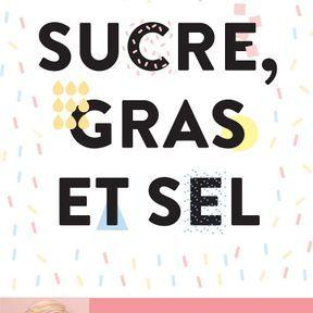 Sucre, gras et sel, Ce que contiennent vraiment vos aliments ! Laurence Plumey