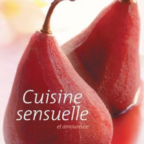 Concoctez des menus sensuels et aphrodisiaques