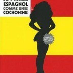 Je parle espagnol comme une cochonne