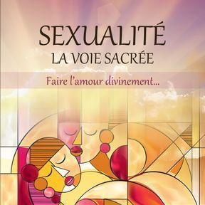 Sexualité : La voie sacrée. Faire l'amour divinement